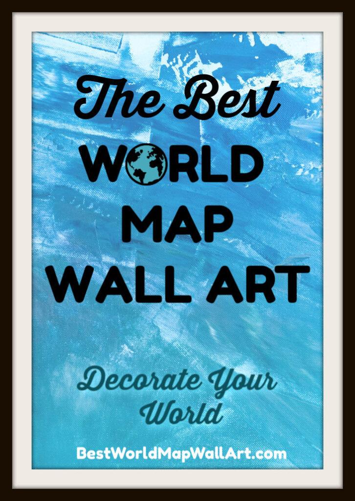 Best World Map Wall Art Decorate by BestWorldMapWallArt.com