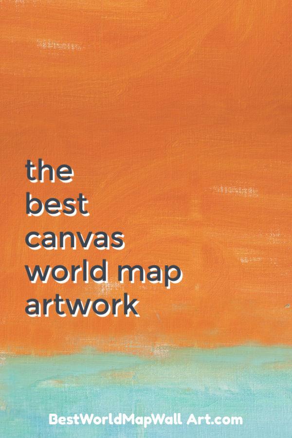 Canvas World Map Artwork by BestWorldMapWallArt.com