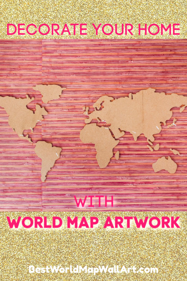Decorate Your Home with World Map by BestWorldMapWallArt.com