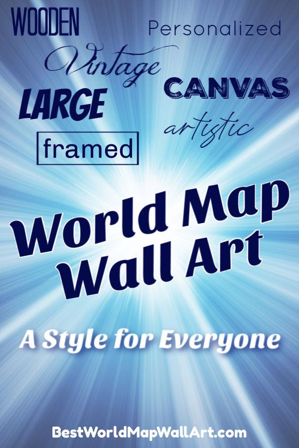 World Map Styles by BestWorldMapWallArt.com