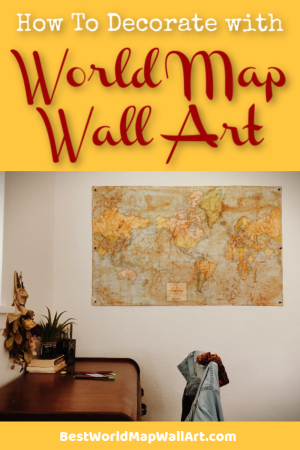 How to decorate your home with World Map Wall Art by BestWorldMapWallArt.com