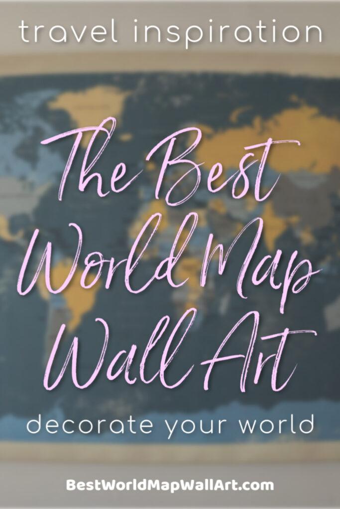 Travel Inspiration The Best World Map Wall Art by BestWorldMapWallArt.com